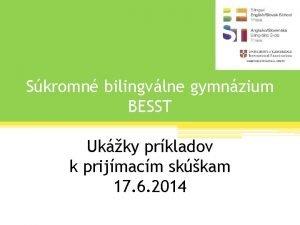 Skromn bilingvlne gymnzium BESST Ukky prkladov k prijmacm