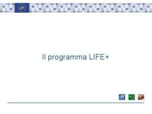 Il programma LIFE LIFE Obiettivi Generali Life Plus