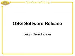 Open Science Grid org OSG Software Release Leigh