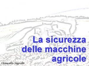 Sicurezza delle macchine agricole La sicurezza delle macchine
