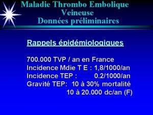 Maladie Thrombo Embolique Veineuse Donnes prliminaires Rappels pidmiologiques