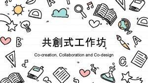 Cocreation Collaboration and Codesign the collaborative development of