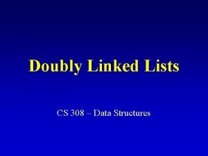 Doubly Linked Lists CS 308 Data Structures Node