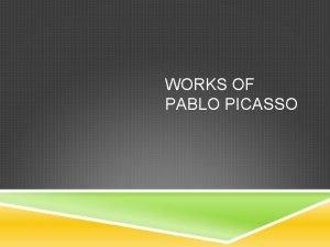 WORKS OF PABLO PICASSO PABLO PICASSO Picasso was