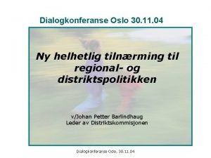 Dialogkonferanse Oslo 30 11 04 Ny helhetlig tilnrming
