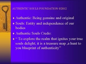 AUTHENTIC SOULS FOUNDATION 2012 Authentic Being genuine and