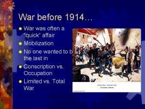 War before 1914 War was often a quick