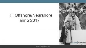 IT OffshoreNearshore anno 2017 www crossworkers com Baggrund