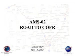 AMS02 ROAD TO COFR Mike Fohey July 15