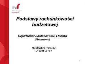Podstawy rachunkowoci budetowej Departament Rachunkowoci i Rewizji Finansowej