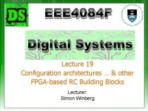 EEE 4084 F Digital Systems Lecture 19 Configuration