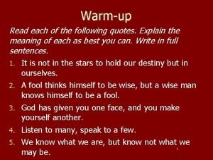 Warmup Read each of the following quotes Explain
