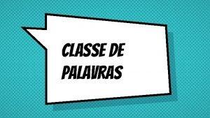 Classe De palavras Classificar as palavras implica elaborar