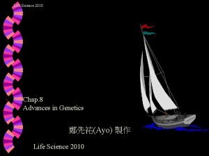 Life Science 2010 Chap 8 Advances in Genetics