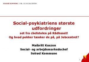 SOLRD KOMMUNE JOB OG SOCIALCENTER Socialpsykiatriens strste udfordringer