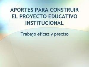 APORTES PARA CONSTRUIR EL PROYECTO EDUCATIVO INSTITUCIONAL Trabajo