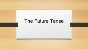 The Future Tense The Future Tense Example in