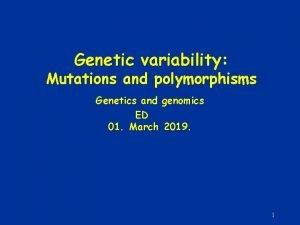 Genetic variability Mutations and polymorphisms Genetics and genomics