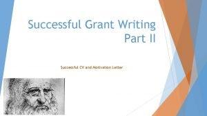Successful Grant Writing Part II Successful CV and