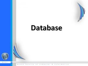 Database Basic Definitions Database A collection of related