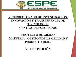 VICERRECTORADO DE INVESTIGACIN INNOVACIN Y TRANSFERENCIA DE TECNOLOGIA