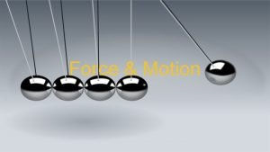 Force Motion Forces and Motion 7 P 1