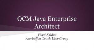 OCM Java Enterprise Architect Vsal Xlilov Azerbaijan Oracle