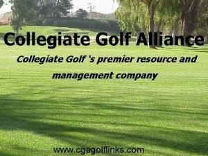 Collegiate Golf Alliance Collegiate Golf s premier resource