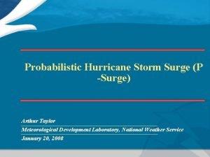 Probabilistic Hurricane Storm Surge P Surge Arthur Taylor