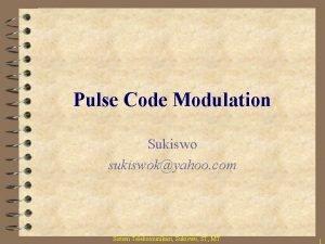 Pulse Code Modulation Sukiswo sukiswokyahoo com Sistem Telekomunikasi