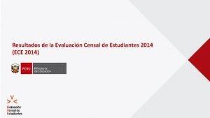 Resultados de la Evaluacin Censal de Estudiantes 2014