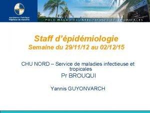 Staff dpidmiologie Semaine du 291112 au 021215 CHU