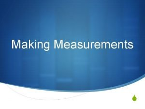 Making Measurements S Measurements in Life S What