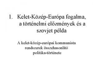 1 Kelet Kzp Eurpa fogalma a trtnelmi elzmnyek
