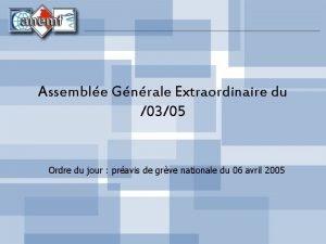 Assemble Gnrale Extraordinaire du 0305 Ordre du jour