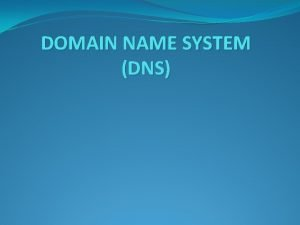 DOMAIN NAME SYSTEM DNS NEED OF DNS To