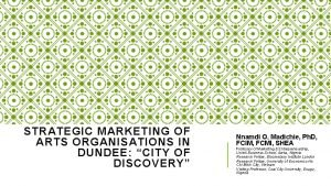 STRATEGIC MARKETING OF ARTS ORGANISATIONS IN DUNDEE CITY