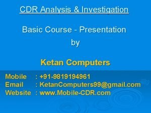 CDR Analysis Investigation Basic Course Presentation by Ketan