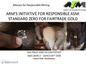Alliance for Responsible Mining ARMS INITIATIVE FOR RESPONSIBLE