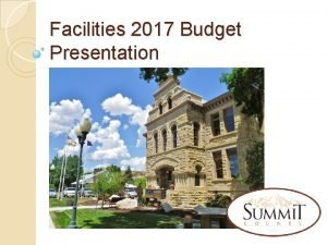 Facilities 2017 Budget Presentation Facilities What We Do
