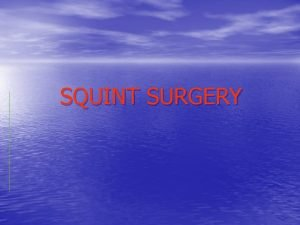 SQUINT SURGERY The most common aims of surgery