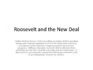 Roosevelt and the New Deal Unlike Herbert Hoover