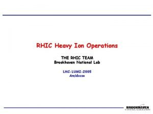 RHIC Heavy Ion Operations THE RHIC TEAM Brookhaven