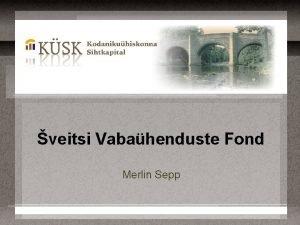 veitsi Vabahenduste Fond Merlin Sepp veitsi Vabahenduste Fond