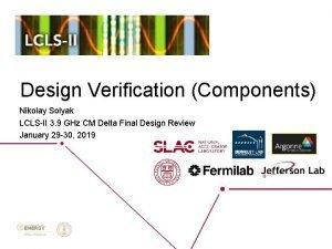 Design Verification Components Nikolay Solyak LCLSII 3 9
