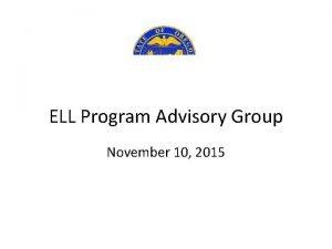 ELL Program Advisory Group November 10 2015 TWO