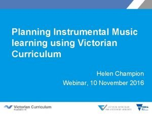 Planning Instrumental Music learning using Victorian Curriculum Helen