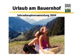 Urlaub am Bauernhof Jahreshauptversammlung 2004 Tagesordnung z Erffnung