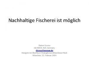 Nachhaltige Fischerei ist mglich Rainer Froese GEOMAR Kiel