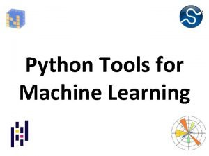 Python Tools for Machine Learning Motivation Machine learning